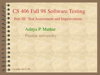 CS 406 Fall 98 Software Testing Part III: Test Assessment and Improvement