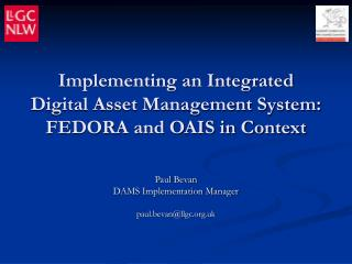Implementing an Integrated Digital Asset Management System: FEDORA and OAIS in Context