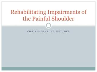 Rehabilitating Impairments of the Painful Shoulder