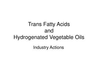 Trans Fatty Acids and Hydrogenated Vegetable Oils