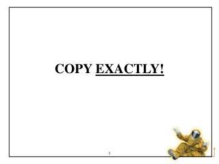 COPY EXACTLY!