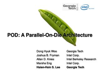 POD: A Parallel-On-Die Architecture