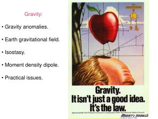 Gravity:  Gravity anomalies.  Earth gravitational field.  Isostasy.  Moment density dipole.  Practical issues.