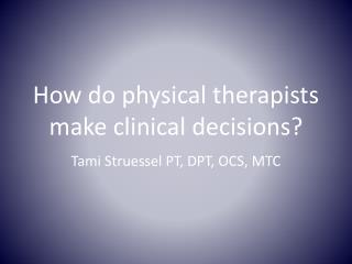 How do physical therapists make clinical decisions?