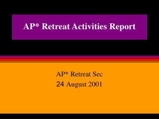 AP* Retreat Activities Report