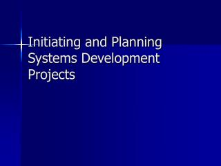 Initiating and Planning Systems Development Projects