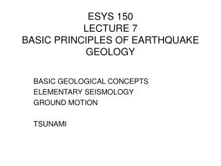 ESYS 150 LECTURE 7 BASIC PRINCIPLES OF EARTHQUAKE GEOLOGY