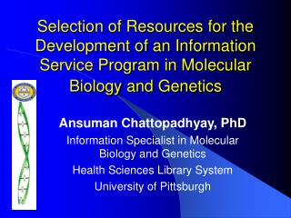 Ansuman Chattopadhyay, PhD Information Specialist in Molecular Biology and Genetics