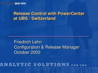 Release Control with PowerCenter at UBS / Switzerland