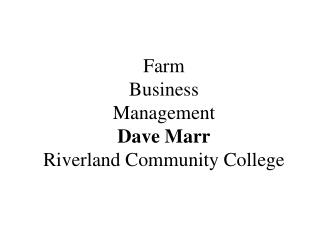 Farm Business Management Dave Marr Riverland Community College