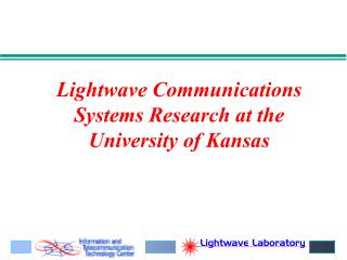 Lightwave Communications Systems Research at the University of Kansas