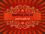 Spelling List 22 aw