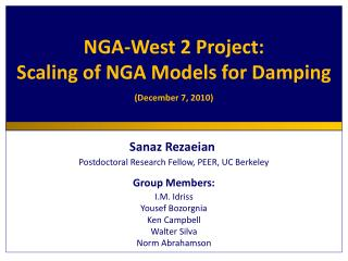 Sanaz Rezaeian Postdoctoral Research Fellow, PEER, UC Berkeley Group  Members: I.M.  Idriss