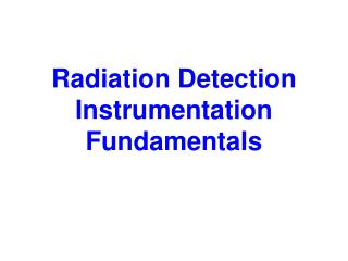 Radiation Detection Instrumentation Fundamentals