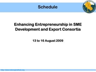 Enhancing Entrepreneurship in SME  Development and Export Consortia 13 to 16 August 2009