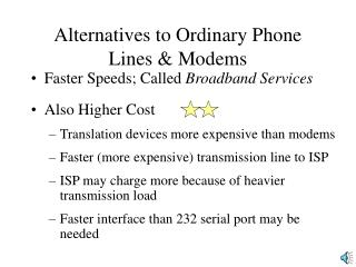 Alternatives to Ordinary Phone Lines & Modems