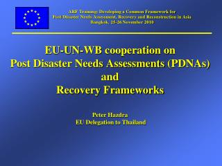 EU-UN-WB cooperation on  Post Disaster Needs Assessments  (PDNAs) and  Recovery Frameworks