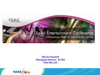 Vikram Kaushik Managing Director  & CEO Tata Sky Ltd.