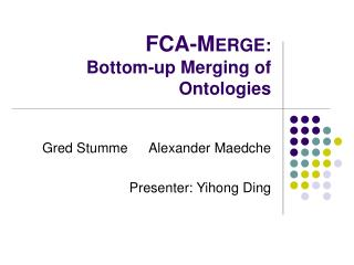FCA-M ERGE:  Bottom-up Merging of Ontologies