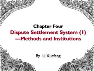 Chapter Four Dispute Settlement System (1) ---Methods and Institutions