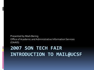 2007 SON Tech Fair Introduction to mail@UCSF