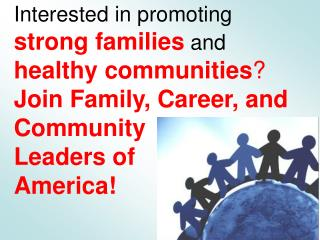 Interested in promoting  strong families and healthy communities Join Family, Career, and Community  Leaders of  America