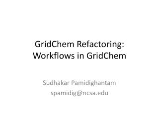GridChem  Refactoring: Workflows in  GridChem