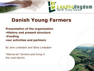 Danish Young Farmers Presentation of the organization History and present structure Funding