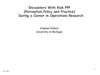 Encounters With Risk PPP (Perception,Policy and Practice)   During a Career in Operations Research