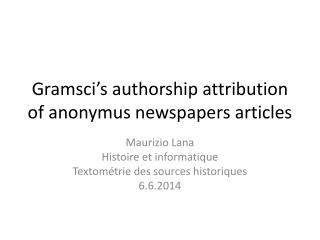 Gramsci ' s authorship attribution  of anonymus newspapers articles