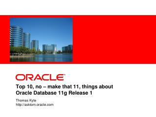 Top 10, no – make that 11, things about  Oracle Database 11g Release 1