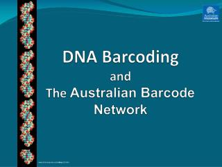 DNA Barcoding and The  Australian Barcode Network