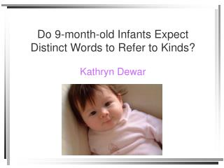 Do 9-month-old Infants Expect Distinct Words to Refer to Kinds? Kathryn Dewar