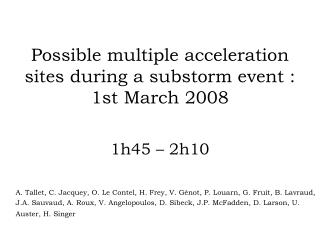 Possible multiple acceleration sites during a substorm event : 1st March 2008