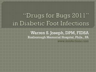 """Drugs for Bugs 2011"" in Diabetic Foot Infections"