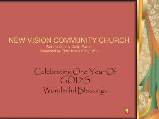 NEW VISION COMMUNITY CHURCH Reverend Jerry Craig, Pastor Supported by Elder Karen Craig, Wife