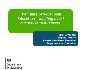 Nick Lawrence Deputy Director Head of Vocational Education Department for Education