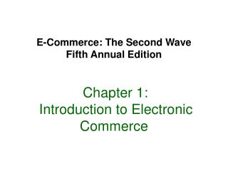 E-Commerce: The Second Wave Fifth Annual Edition Chapter 1: Introduction to Electronic Commerce