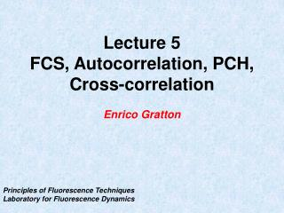 Lecture 5 FCS, Autocorrelation, PCH, Cross-correlation Enrico Gratton
