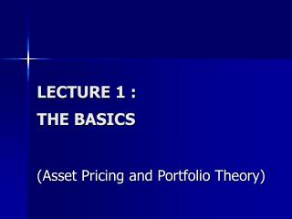LECTURE 1 : THE BASICS