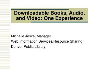 Downloadable Books, Audio, and Video: One Experience