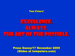 Tom Peters' Excellence. Always. The Art of the possible. Press Ganey/17 November 2009 (Slides at tompeters)