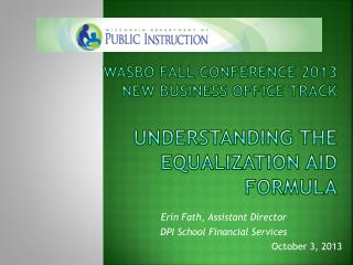 WASBO Fall Conference 2013 New business office Track  Understanding the Equalization Aid  formula