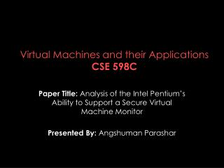 Virtual Machines and their Applications CSE 598C