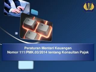 Peraturan Menteri Keuangan Nomor  111/PMK.03/2014  tentang Konsultan Pajak
