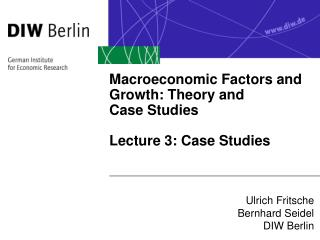 Macroeconomic Factors and  Growth: Theory and  Case Studies  Lecture 3: Case Studies