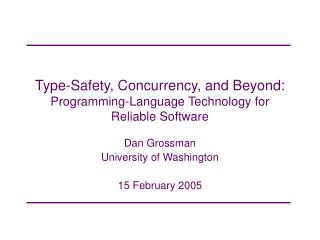 Type-Safety, Concurrency, and Beyond: Programming-Language Technology for Reliable Software
