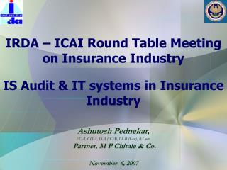 Ashutosh Pednekar, FCA, CISA, ISA (ICA), LLB (Gen), B.Com. Partner, M P Chitale & Co. November 6, 2007