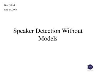 Speaker Detection Without Models