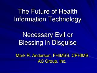 The Future of Health Information Technology Necessary Evil or Blessing in Disguise